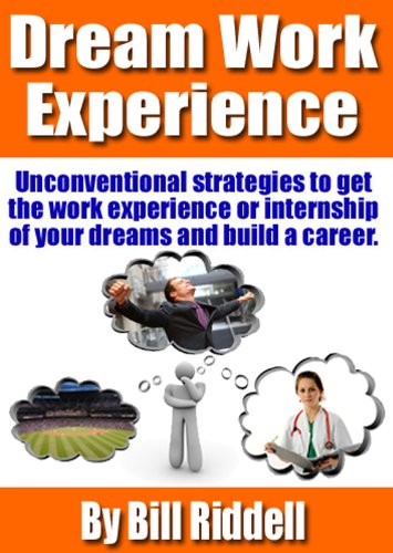 Dream Work Experience - Unconventional Strategies to Land the Internship of Your Dreams (English Edition)