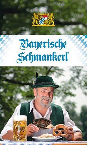 Bayerische Schmankerl: Die beliebtesten Rezepte aus der Original-Bayrischen Küche (KOMPASS-Kochbücher, Band 1708)