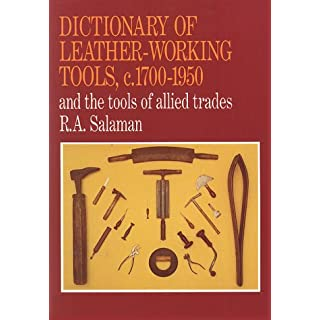 Dictionary of Leather-Working Tools, C. 1700-1950: And the Tools of Allied Trades