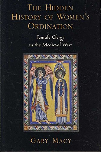 [(The Hidden History of Women's Ordination : Female Clergy in the Medieval West)] [By (author) Gary Macy] published on (December, 2007)
