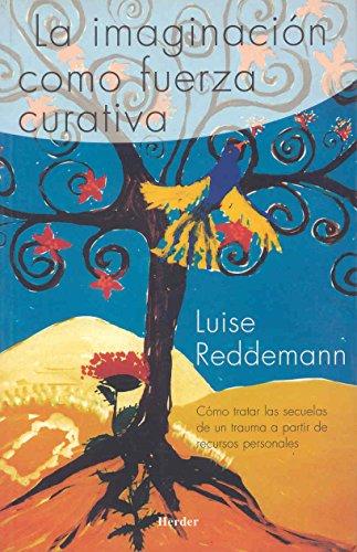 Imaginación como fuerza curativa. Cómo tratar las secueles de un trauma a partir por Luise Reddemann