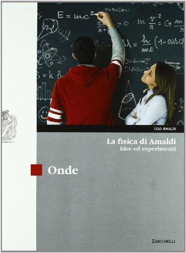 La fisica di Amaldi. Idee ed esperimenti. Onde. Con espansione online. Per il Liceo scientifico