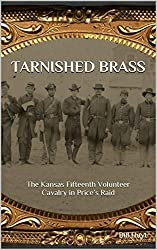 Tarnished Brass: The Kansas Fifteenth Volunteer Cavalry in Price's Raid (English Edition)