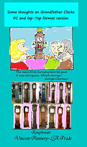 SOME THOUGHTS ON GRANDFATHER CLOCKS: covering, America,Denmark, Germany, England and other places, with 600 images.: This edition is formatted for PC and ... read on Fire and tablets (English Edition)