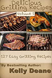 Delicious Grilling Recipes:  127 Easy Grilling Recipes (English Edition)