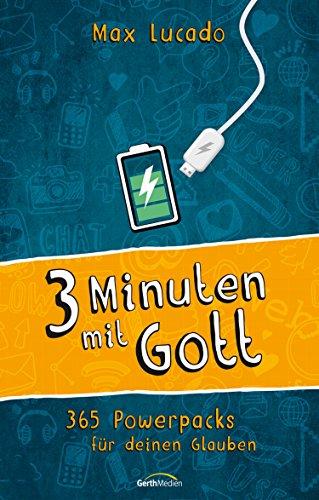 Drei Minuten mit Gott: 365 Powerpacks für deinen Glauben.