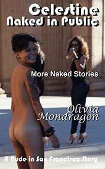 More Naked Stories (Celestine Naked in Public Book 6) (English Edition) par [Mondragon, Olivia]