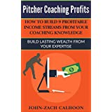 Pitcher Coaching Profits: How To Build 9 Profitable Income Streams From Your Coaching Knowledge: Build Lasting Wealth From Your Expertise (English Edition)