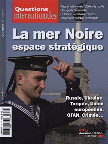 La mer Noire, espace stratégique - Russie, Ukraine, Turquie, Union européenne, OTAN, Crimée... (Questions internationales n°72)