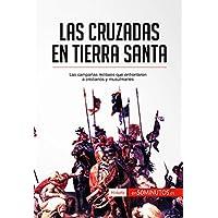 Las cruzadas en Tierra Santa: Las campañas militares que enfrentaron a cristianos y musulmanes (Historia) (Spanish
