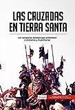 Las cruzadas en Tierra Santa: Las campañas militares que enfrentaron a cristianos y musulmanes (Historia) (Spanish Edition)