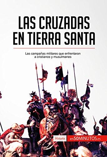 Las cruzadas en Tierra Santa: Las campañas militares que enfrentaron a cristianos y musulmanes (Historia) por 50Minutos.es
