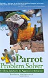 The Parrot Problem Solver: Finding Solutions to Aggressive Behavior