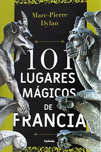101 lugares mágicos de Francia (Viajar) por Marc-Pierre Dylan