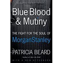 Blue Blood and Mutiny: The Fight for the Soul of Morgan Stanley