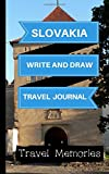 Slovakia Write and Draw Travel Journal: Use This Small Travelers Journal for Writing,Drawings and Photos to Create a Lasting Travel Memory Keepsake