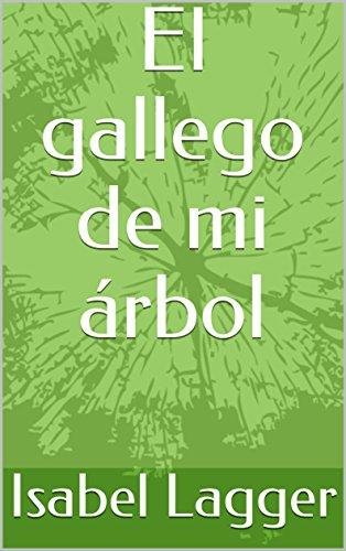 El gallego de mi árbol por Isabel Lagger