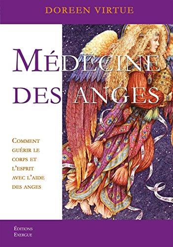Médecine des anges : Comment guérir le corps et l'esprit avec l'aide des anges (French Edition)