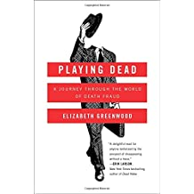 Playing Dead: A Journey Through the World of Death Fraud