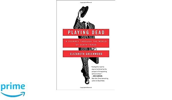 2207db68b Amazon.fr - Playing Dead: A Journey Through the World of Death Fraud -  Elizabeth Greenwood - Livres