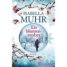 Eisblumenzauber: Roman (Blumenzauber-Reihe 3)