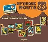 mythique route 66 voyage ? travers le temps du r?ve am?ricain au road trip
