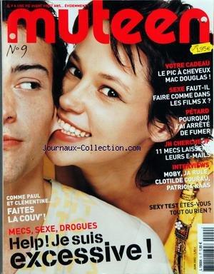 MUTEEN [No 9] du 01/06/2002 - LE PIC A CHEVEUX MAC DOUGLAS - SEXE - FAUT-IL FAIRE COMME DANS LES FILMS X - PETARD - POURQUOI J'AI ARRETE DE FUMER - MOBY - JA RULE - CLOTILDE COURAU - PATRICIA KAAS - MACS - SEXE - DROGUES - HELP JE SUIS EXCESSIVE