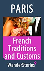 French Traditions and Customs - a story told by the best local guide (Paris Travel Stories)