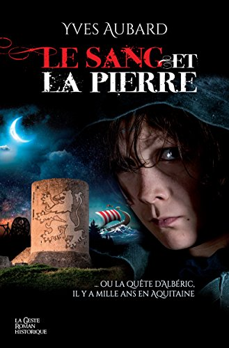 Le Sang Et La Pierre Ou La Quete D Alberic Il Ya Mille Ans En Aquitaine Roman Historique