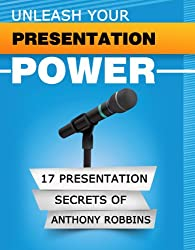 UNLEASH YOUR PRESENTATION POWER: The 17 Presentation Secrets of Anthony Robbins (English Edition)