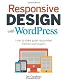 Responsive Design with WordPress: How to Make Great Responsive Themes and Plugins (Voices That Matter)