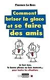 Telecharger Livres Comment briser la glace et se faire des amis Le bon mot la bonne phrase au bon moment pour toutes les situations (PDF,EPUB,MOBI) gratuits en Francaise