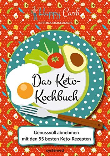 Happy Carb: Das Keto-Kochbuch: Genussvoll abnehmen mit den 55 besten Keto-Rezepten (Bücher Atkin Rezept)