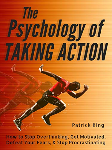 The Psychology of Taking Action: How to Stop Overthinking, Get Motivated, Defeat Your Fears, & Stop Procrastinating (English Edition)