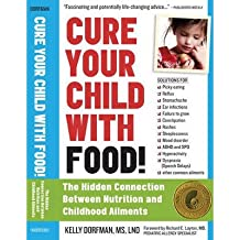 [(Cure Your Child with Food: The Hidden Connection Between Nutrition and Childhood Ailments)] [Author: Kelly Dorfman] published on (June, 2013)
