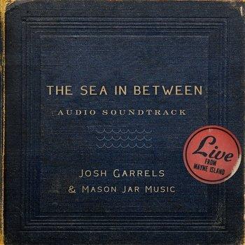 The Sea in Between (Soundtrack) by Josh Garrels & Mason Jar Music (2014-08-03)
