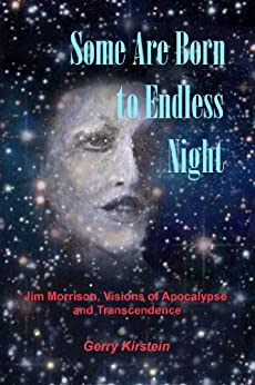 Some Are Born To Endless Night: Jim Morrison, Visions of Apocalypse and Transcendence (English Edition) par [Kirstein, Gerry]