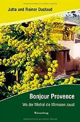 Bonjour Provence: Wo der Mistral die Mimosen zaust