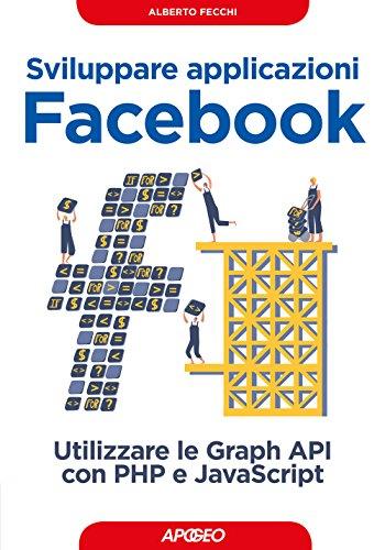 Sviluppare applicazioni Facebook. Sfruttare le graph API con PHP e Javascript