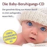 Das Geschenk zur Geburt: Die Baby Beruhigungs CD. Der Klang aus Mamas Bauch zum Beruhigen, Wohlfühlen und Einschlafen: