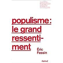 Populisme : le grand ressentiment (Petite encyclopédie critique) (French Edition)