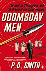 Doomsday Men: The Real Dr Strangelove and the Dream of the Superweapon