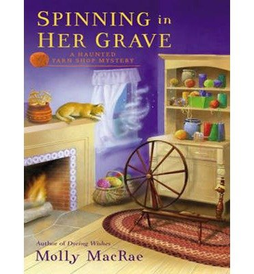 [{ Spinning in Her Grave (Haunted Yarn Shop Mysteries #3) By MacRae, Molly ( Author ) Apr - 22- 2014 ( Compact Disc ) } ]
