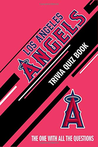 Los Angeles Angels Trivia Quiz Book: The One With All The Questions