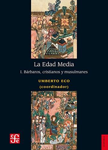 La Edad Media, I. Bárbaros, cristianos y musulmanes (Historia) por Umberto Eco