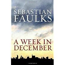 A Week in December by Sebastian Faulks (2009-09-03)