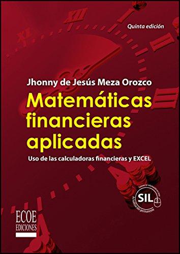 Matemáticas financieras aplicadas por Jhonny de Jesús Meza Orozco