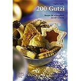 200 Gutzi: Rezepte für Kleingebäck aus der Schweiz