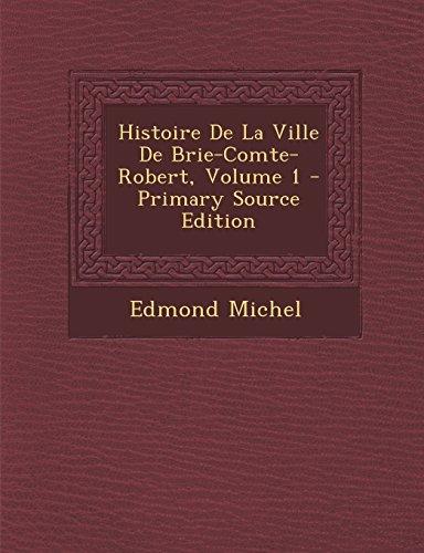 Histoire de La Ville de Brie-Comte-Robert, Volume 1