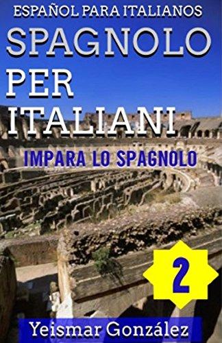 Spagnolo per italiani 2 (Español para italianos): Impara lo spagnolo (Grammatica e conversazione semplice) (Aprender Español) por Yeismar González